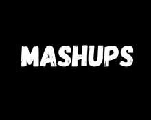 MASHUPS