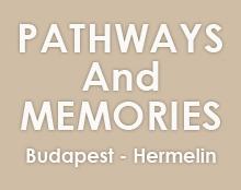 PATHWAYS And MEMORIES  Budapest-Hermlin